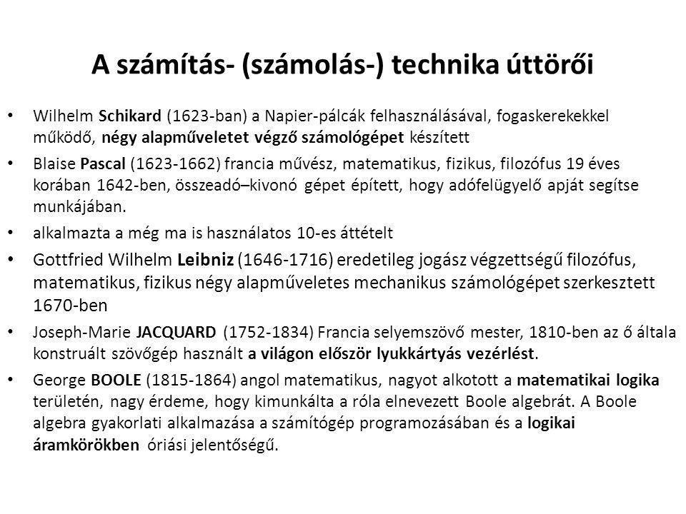 A számítás- (számolás-) technika úttörői Wilhelm Schikard (1623-ban) a Napier-pálcák felhasználásával, fogaskerekekkel működő, négy alapműveletet végző számológépet készített Blaise Pascal (1623-1662) francia művész, matematikus, fizikus, filozófus 19 éves korában 1642-ben, összeadó–kivonó gépet épített, hogy adófelügyelő apját segítse munkájában.