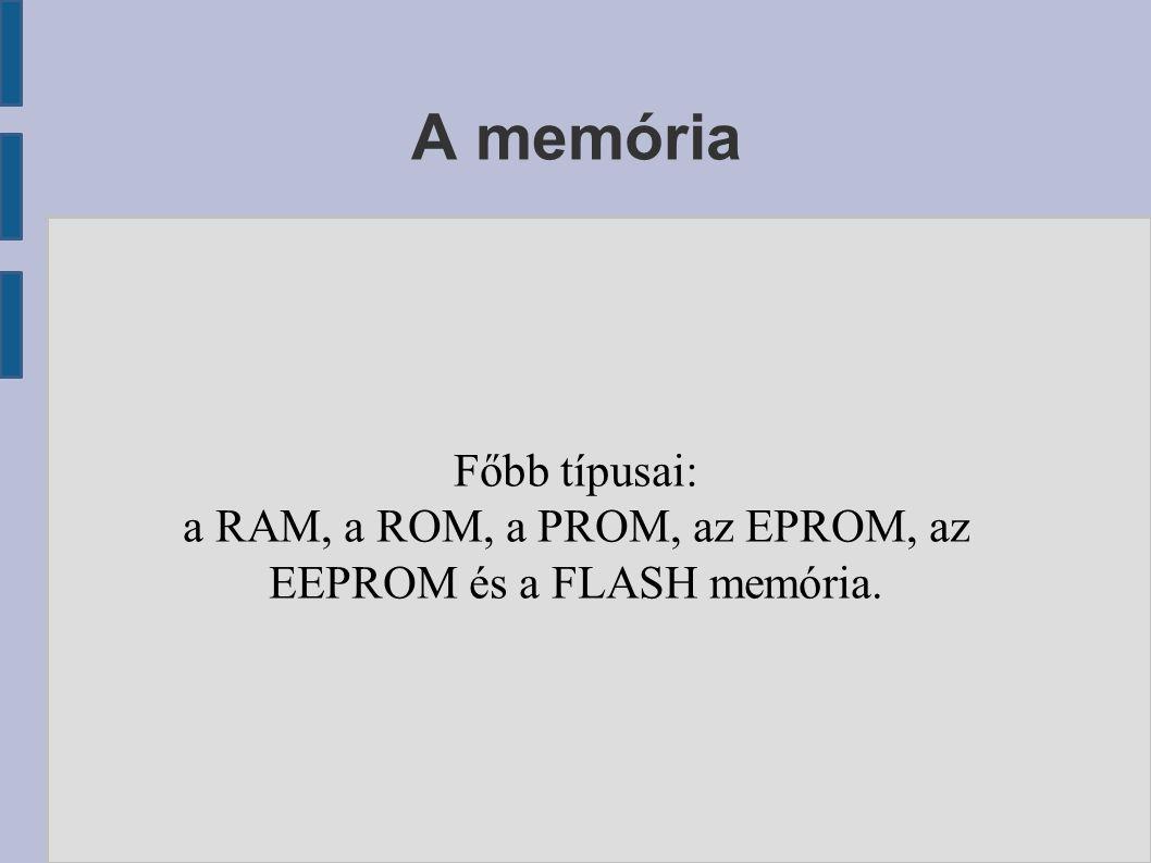 A RAM Közvetlen elérésű írható-olvasható memória: operatív tár: munka közben a tartalma változik.