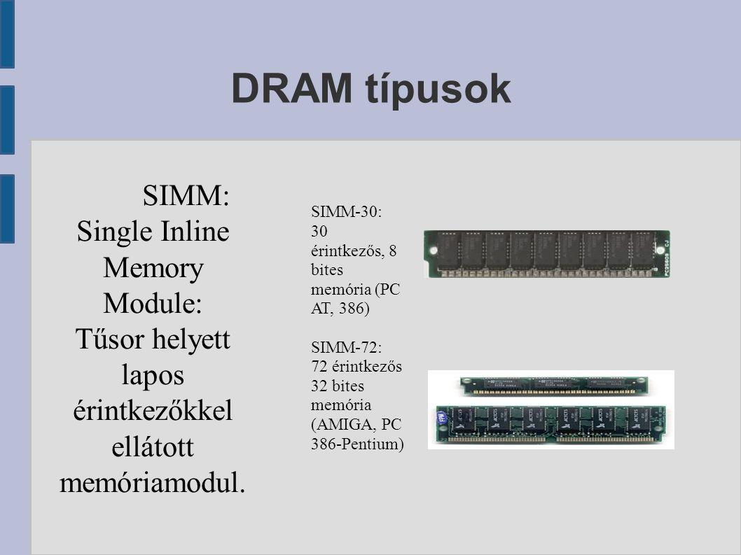 DRAM típusok SIMM: Single Inline Memory Module: Tűsor helyett lapos érintkezőkkel ellátott memóriamodul.