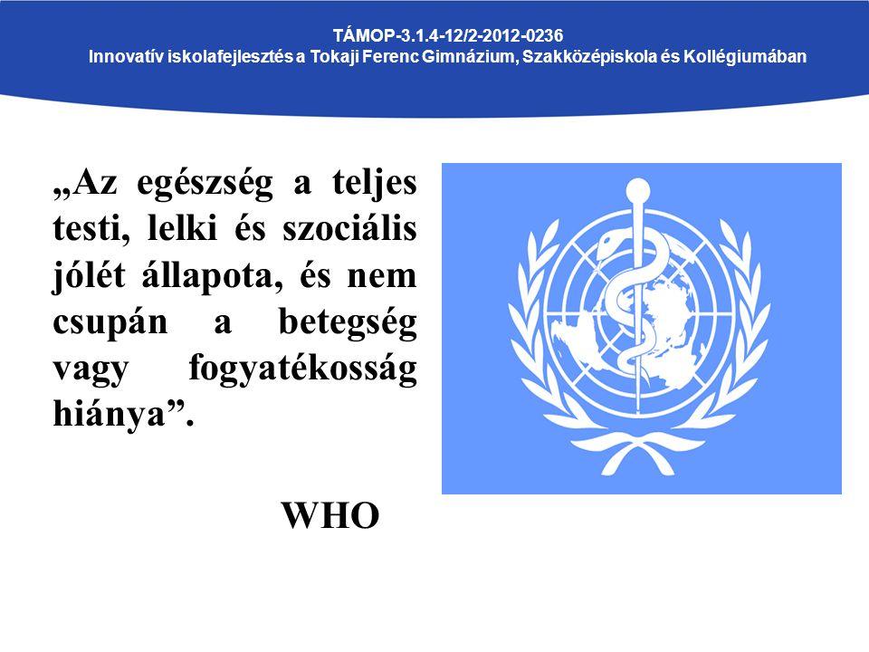 """""""Az egészség a teljes testi, lelki és szociális jólét állapota, és nem csupán a betegség vagy fogyatékosság hiánya ."""