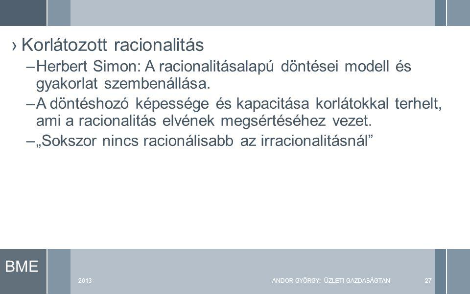 BME 2013ANDOR GYÖRGY: ÜZLETI GAZDASÁGTAN27 ›Korlátozott racionalitás –Herbert Simon: A racionalitásalapú döntései modell és gyakorlat szembenállása.