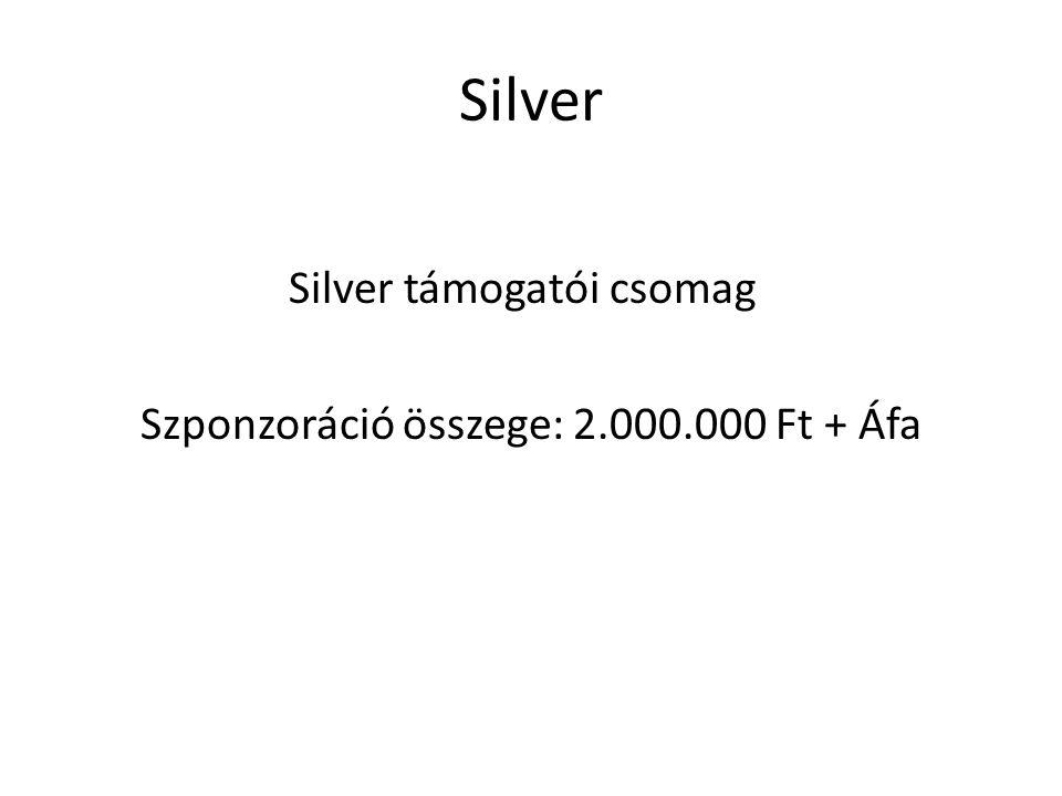 Silver Silver támogatói csomag Szponzoráció összege: 2.000.000 Ft + Áfa