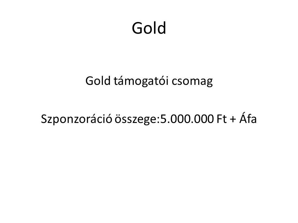 Gold Gold támogatói csomag Szponzoráció összege:5.000.000 Ft + Áfa