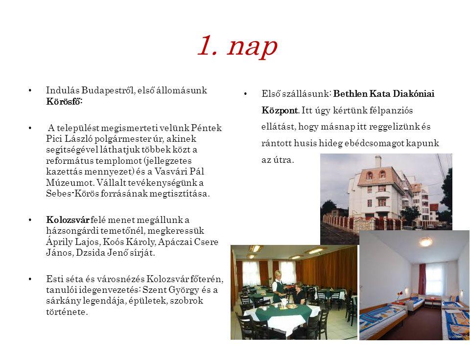 1. nap Indulás Budapestről, első állomásunk Körösfő: A települést megismerteti velünk Péntek Pici László polgármester úr, akinek segítségével láthatju