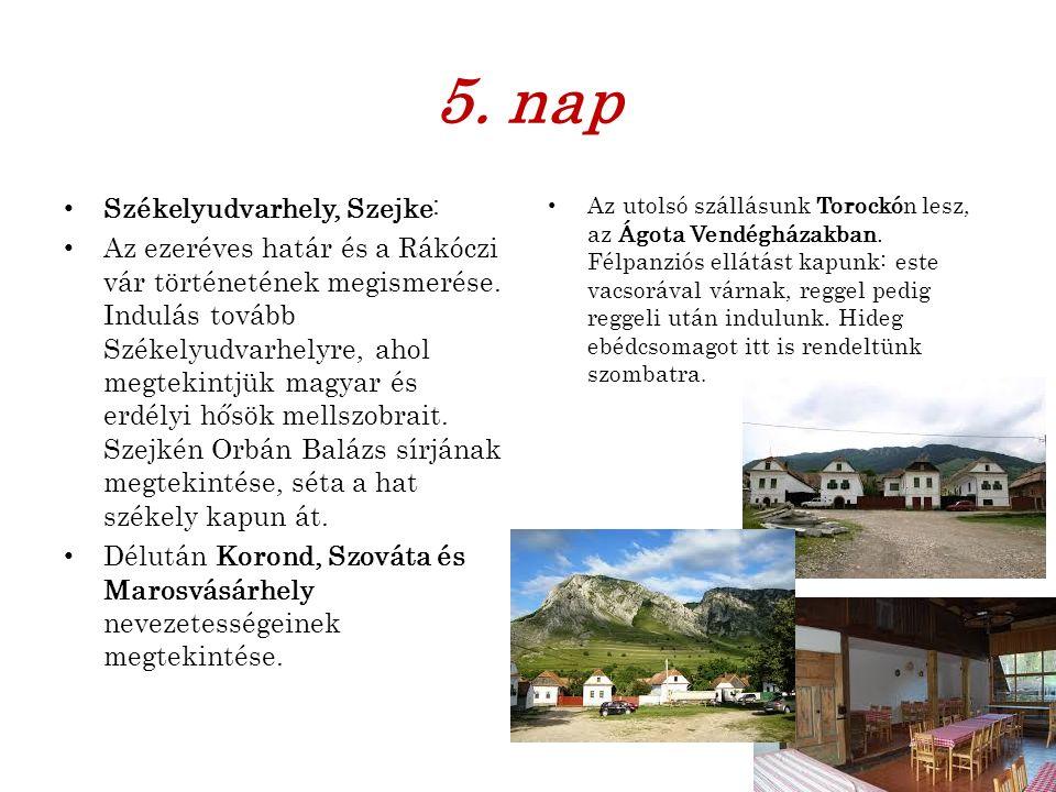 5. nap Székelyudvarhely, Szejke: Az ezeréves határ és a Rákóczi vár történetének megismerése. Indulás tovább Székelyudvarhelyre, ahol megtekintjük mag