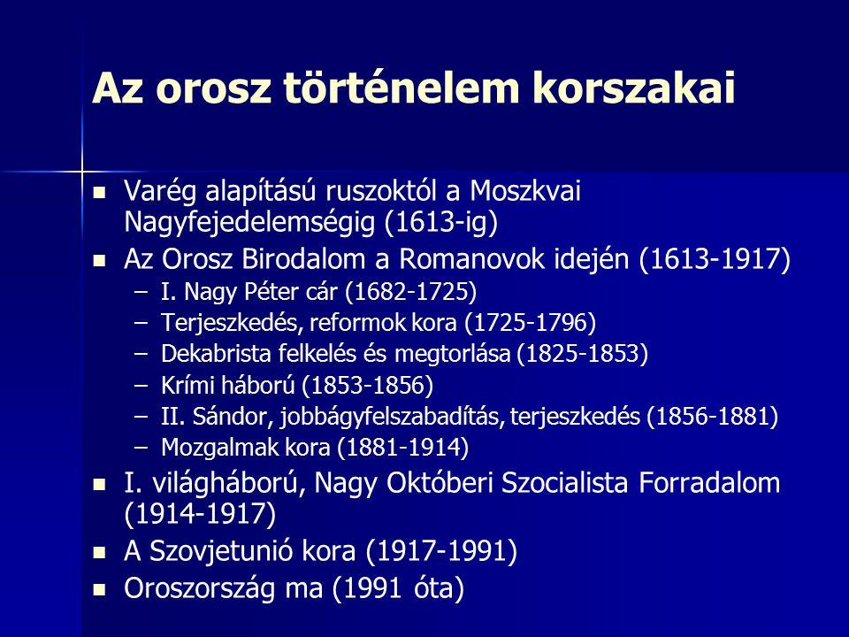 Az orosz történelem korszakai Varég alapítású ruszoktól a Moszkvai Nagyfejedelemségig (1613-ig) Az Orosz Birodalom a Romanovok idején (1613-1917) – –I.