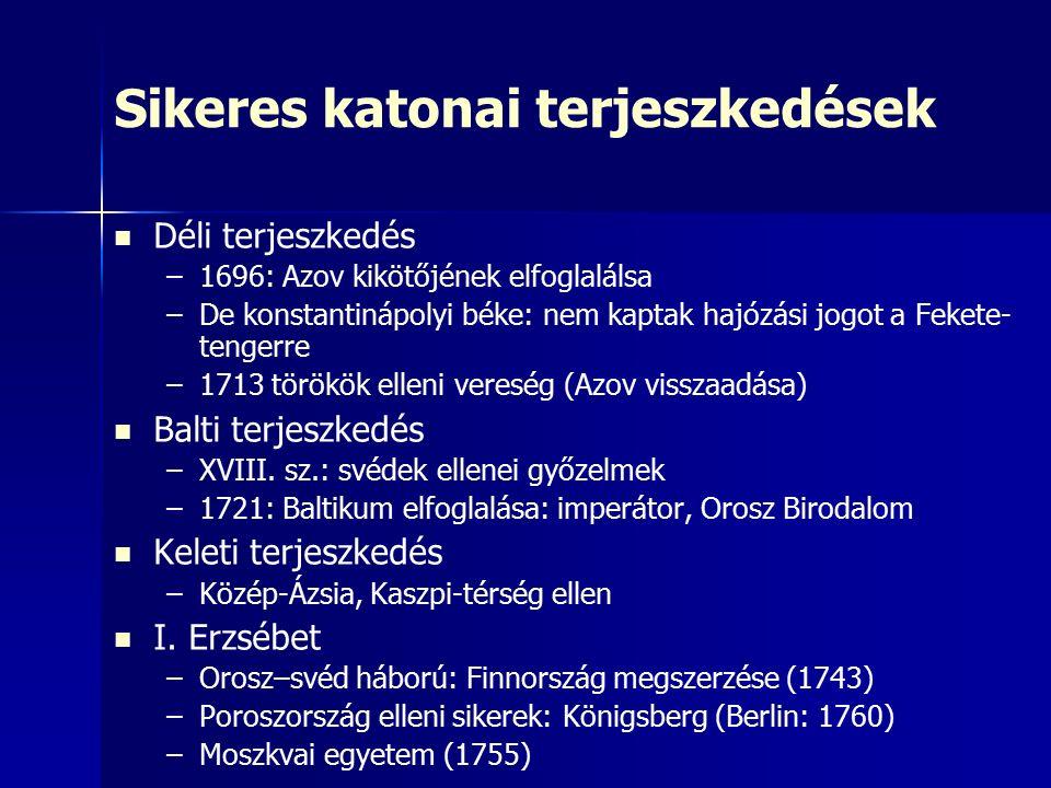 Sikeres katonai terjeszkedések Déli terjeszkedés – –1696: Azov kikötőjének elfoglalálsa – –De konstantinápolyi béke: nem kaptak hajózási jogot a Fekete- tengerre – –1713 törökök elleni vereség (Azov visszaadása) Balti terjeszkedés – –XVIII.