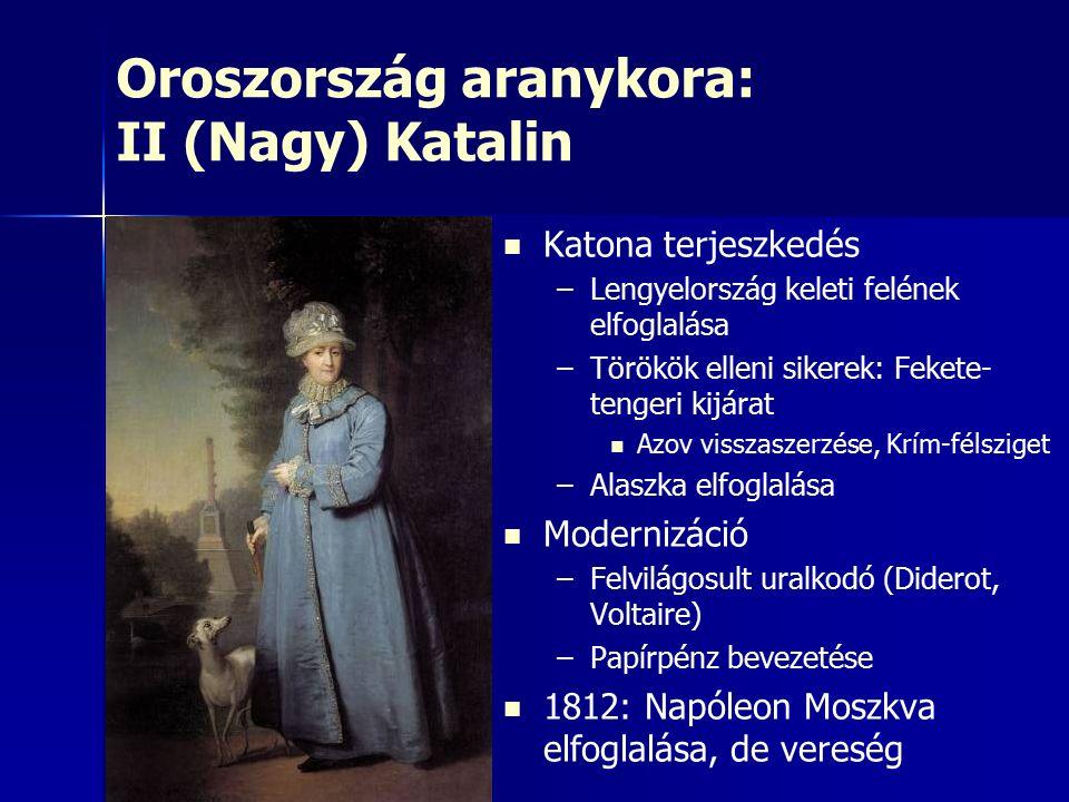 Oroszország aranykora: II (Nagy) Katalin Katona terjeszkedés – –Lengyelország keleti felének elfoglalása – –Törökök elleni sikerek: Fekete- tengeri ki