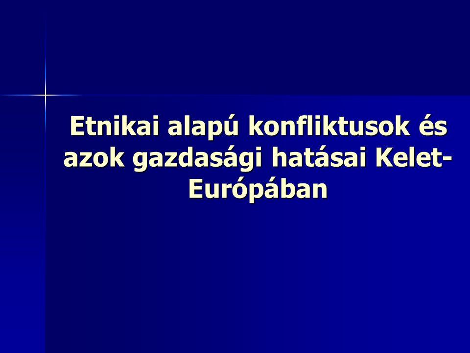 Etnikai alapú konfliktusok és azok gazdasági hatásai Kelet- Európában