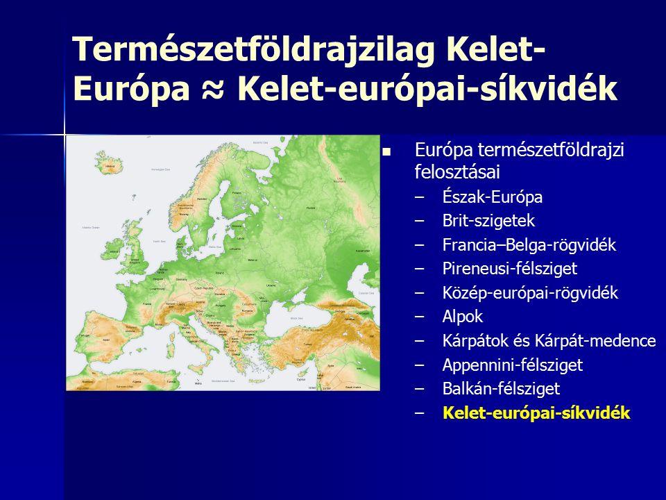 Természetföldrajzilag Kelet- Európa ≈ Kelet-európai-síkvidék Európa természetföldrajzi felosztásai – –Észak-Európa – –Brit-szigetek – –Francia–Belga-rögvidék – –Pireneusi-félsziget – –Közép-európai-rögvidék – –Alpok – –Kárpátok és Kárpát-medence – –Appennini-félsziget – –Balkán-félsziget – –Kelet-európai-síkvidék