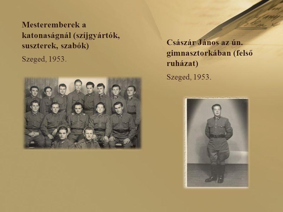 Mesteremberek a katonaságnál (szíjgyártók, suszterek, szabók) Szeged, 1953.
