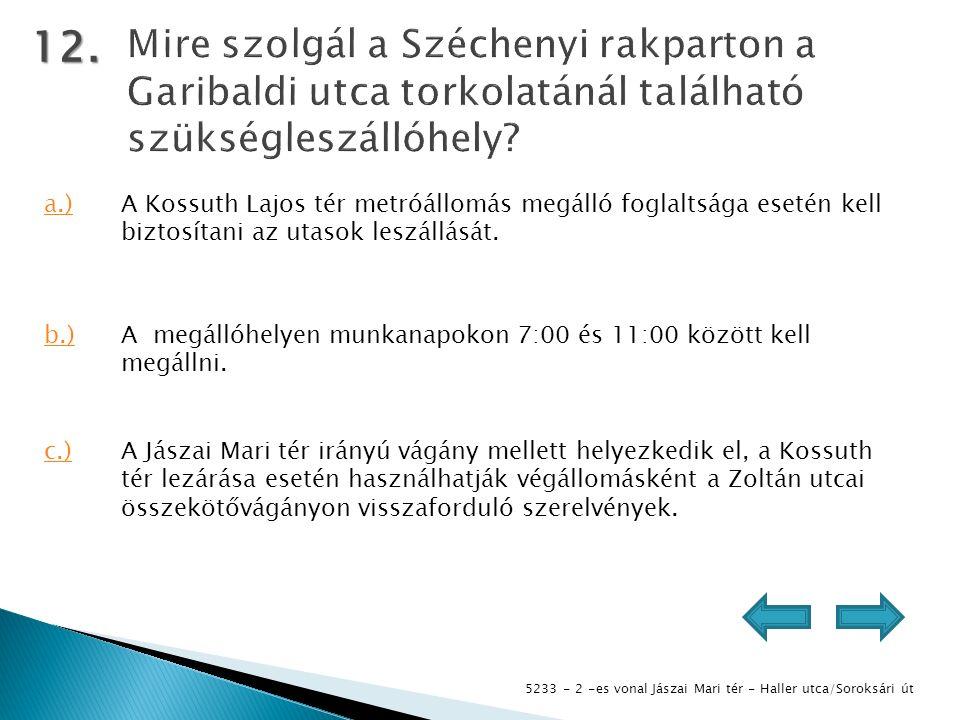 5233 - 2 -es vonal Jászai Mari tér - Haller utca/Soroksári út 12. a.)A Kossuth Lajos tér metróállomás megálló foglaltsága esetén kell biztosítani az u