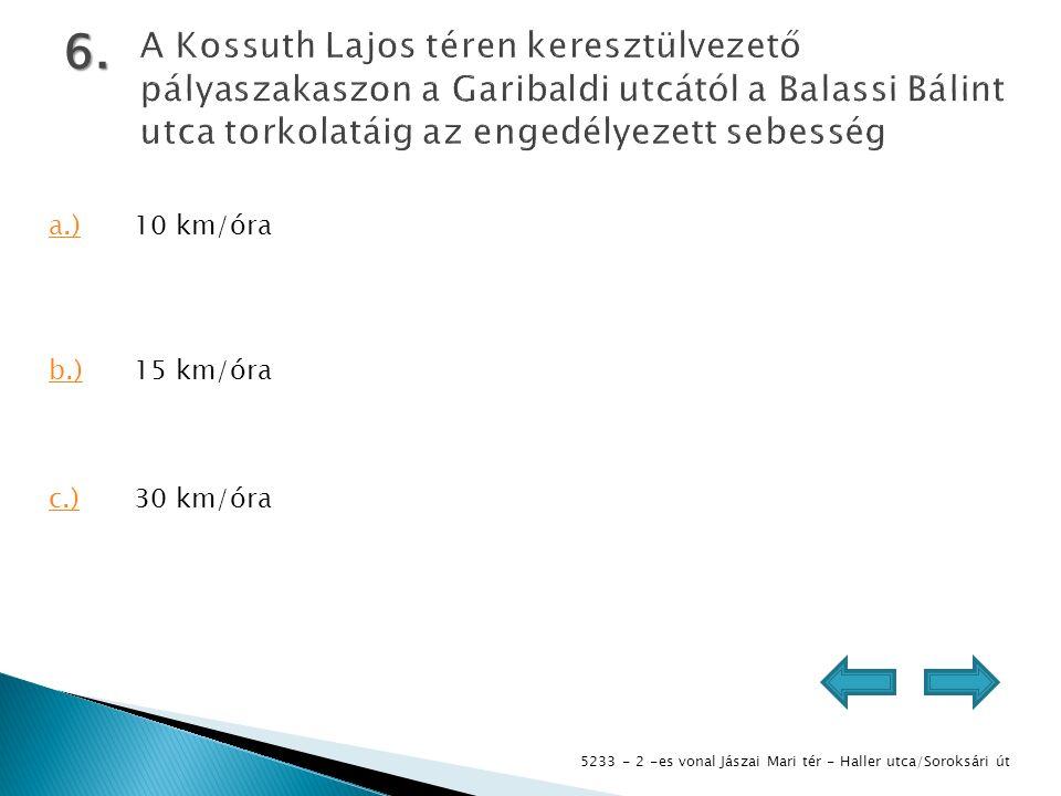 5233 - 2 -es vonal Jászai Mari tér - Haller utca/Soroksári út 6. a.)10 km/óra b.)15 km/óra c.)30 km/óra