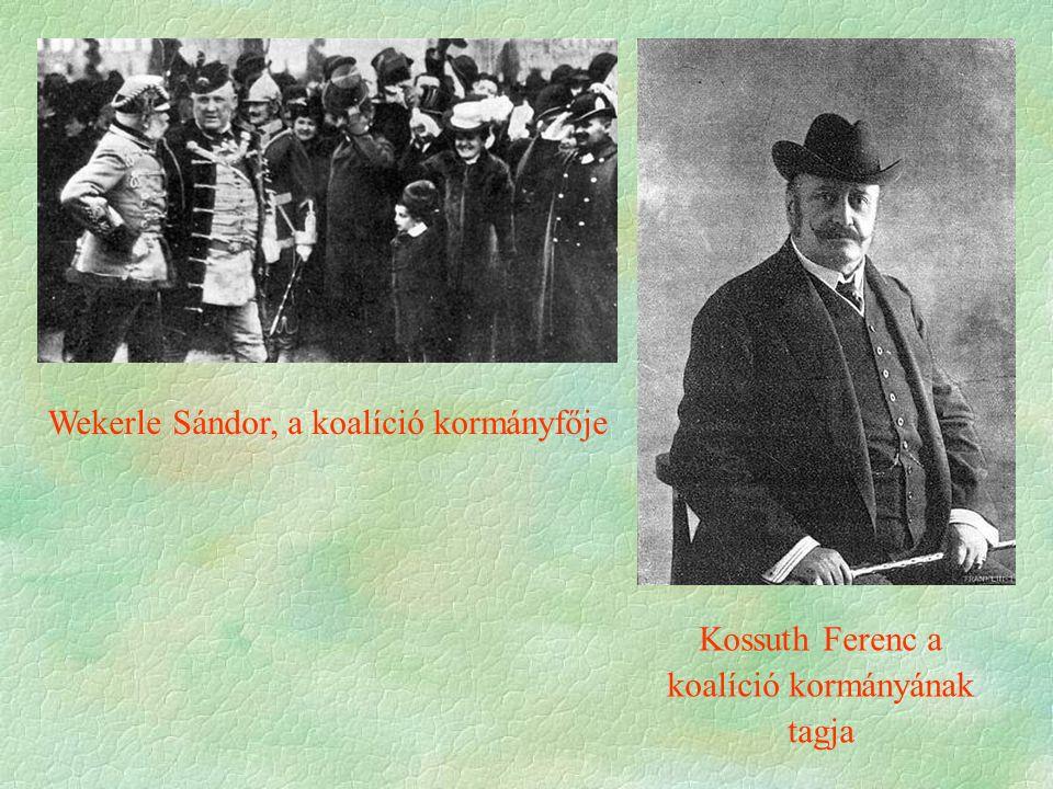 Wekerle Sándor, a koalíció kormányfője Kossuth Ferenc a koalíció kormányának tagja
