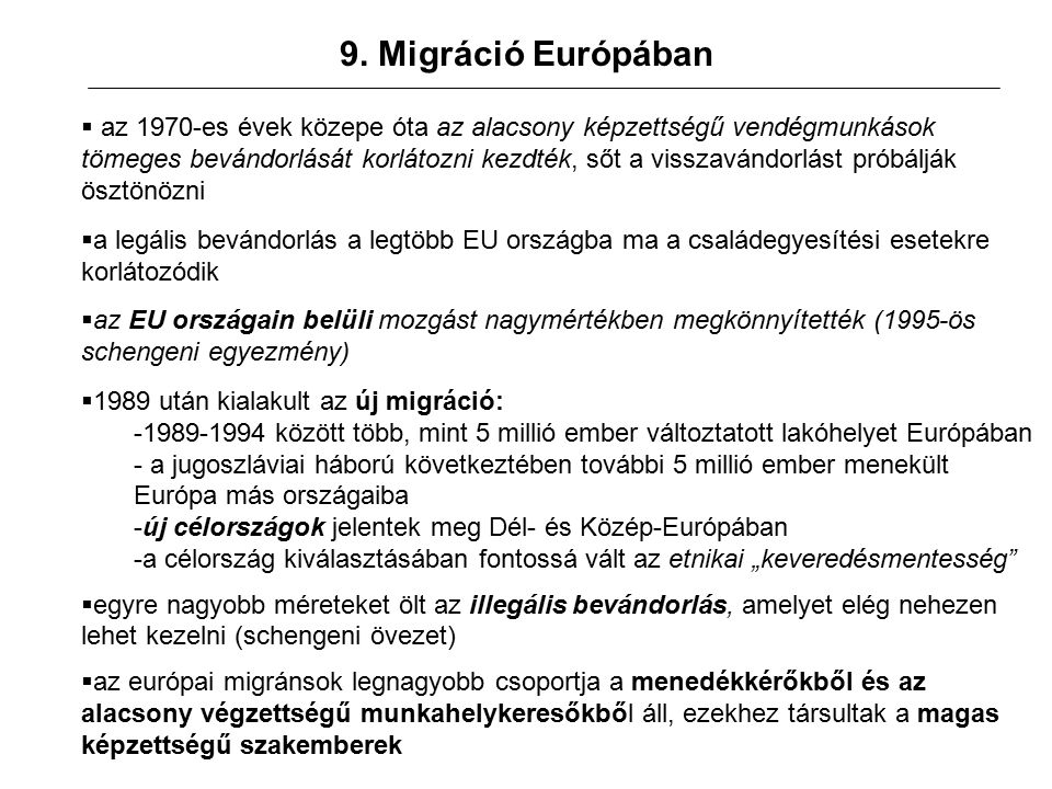 9. Migráció Európában  az 1970-es évek közepe óta az alacsony képzettségű vendégmunkások tömeges bevándorlását korlátozni kezdték, sőt a visszavándor