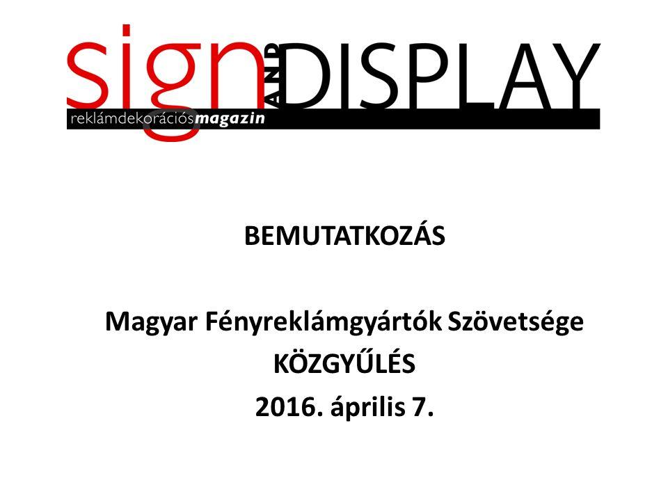 BEMUTATKOZÁS Magyar Fényreklámgyártók Szövetsége KÖZGYŰLÉS 2016. április 7.