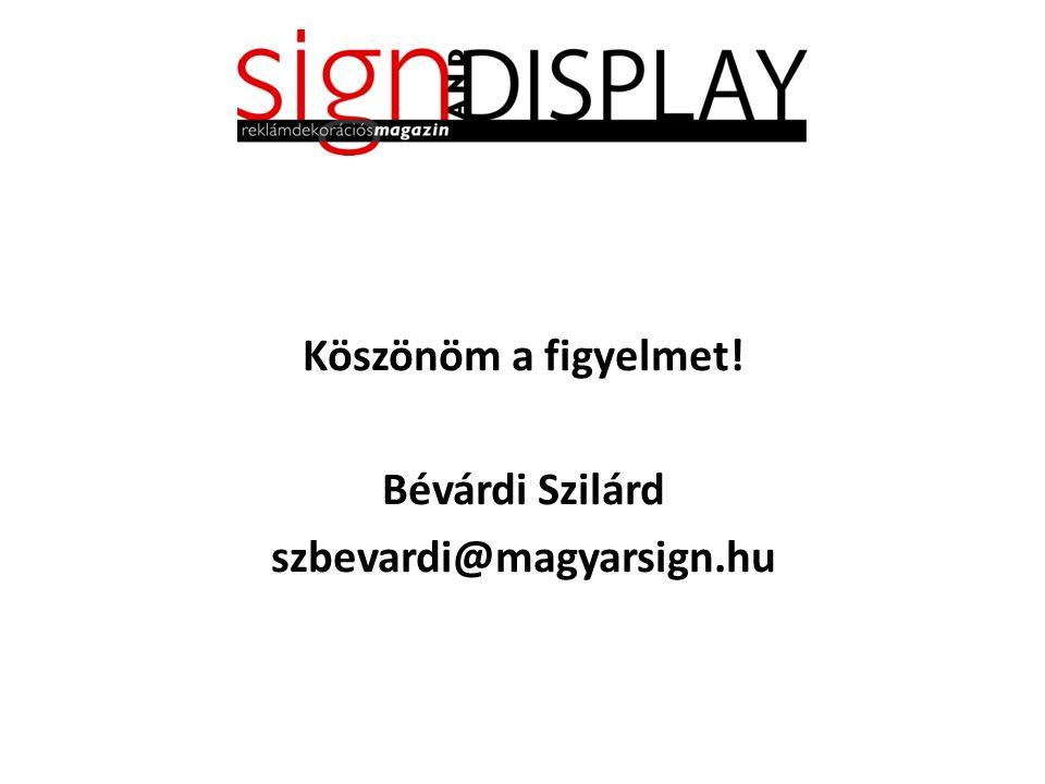 Köszönöm a figyelmet! Bévárdi Szilárd szbevardi@magyarsign.hu