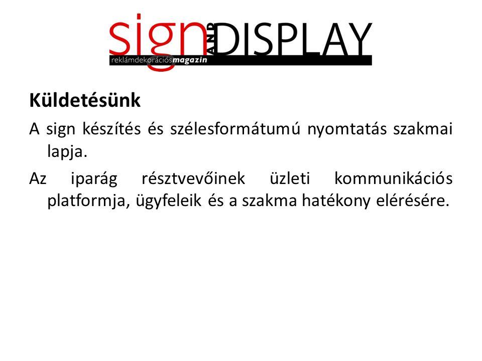 Küldetésünk A sign készítés és szélesformátumú nyomtatás szakmai lapja.