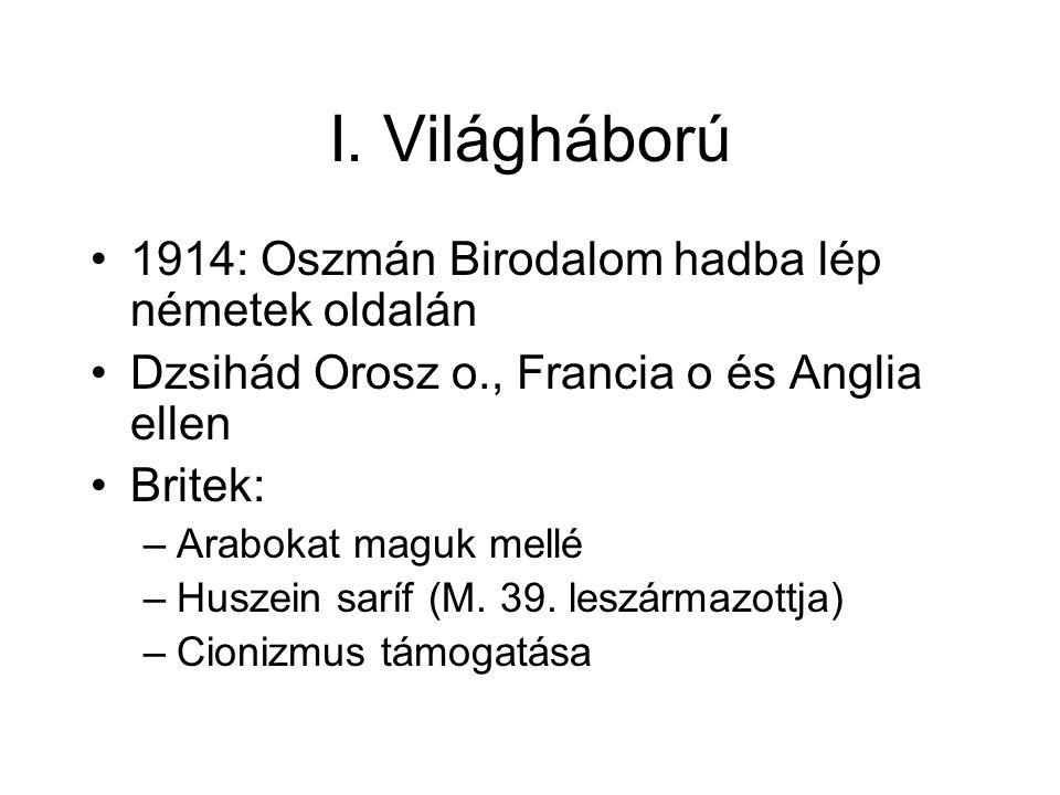 I. Világháború 1914: Oszmán Birodalom hadba lép németek oldalán Dzsihád Orosz o., Francia o és Anglia ellen Britek: –Arabokat maguk mellé –Huszein sar