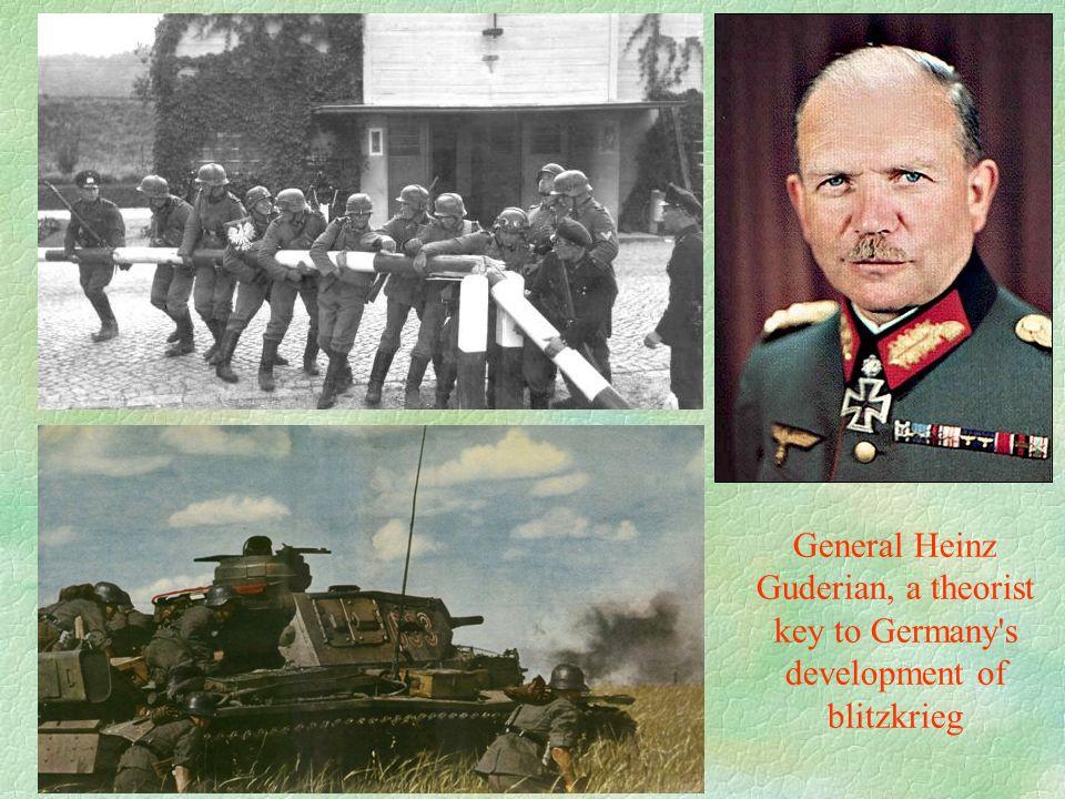 General Heinz Guderian, a theorist key to Germany s development of blitzkrieg