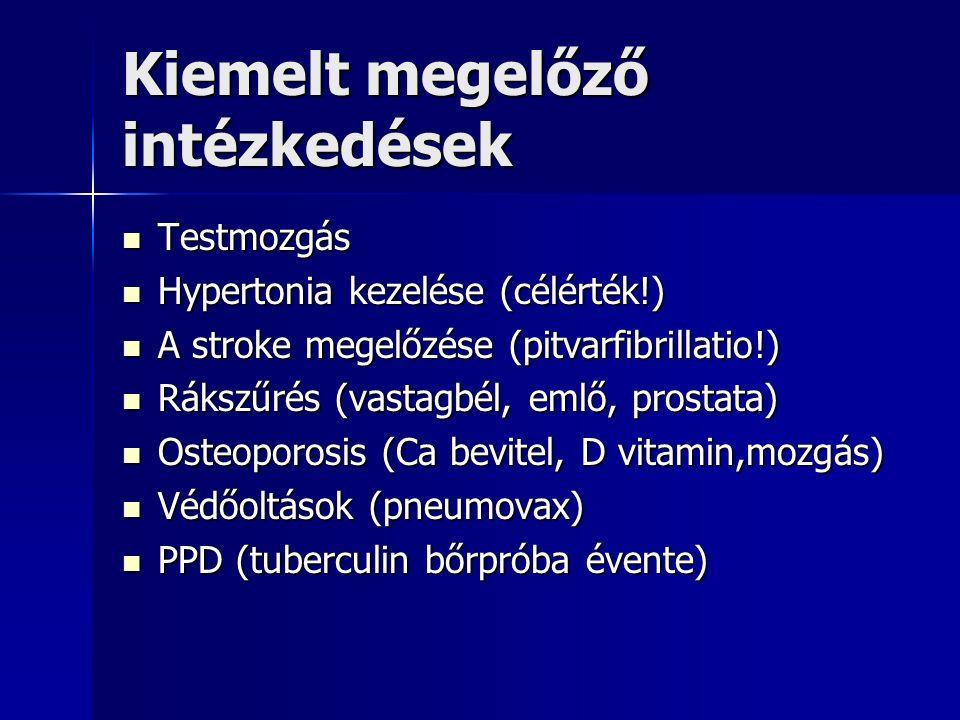 Kiemelt megelőző intézkedések Testmozgás Testmozgás Hypertonia kezelése (célérték!) Hypertonia kezelése (célérték!) A stroke megelőzése (pitvarfibrill