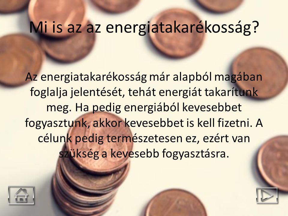 Mi is az az energiatakarékosság? Az energiatakarékosság már alapból magában foglalja jelentését, tehát energiát takarítunk meg. Ha pedig energiából ke