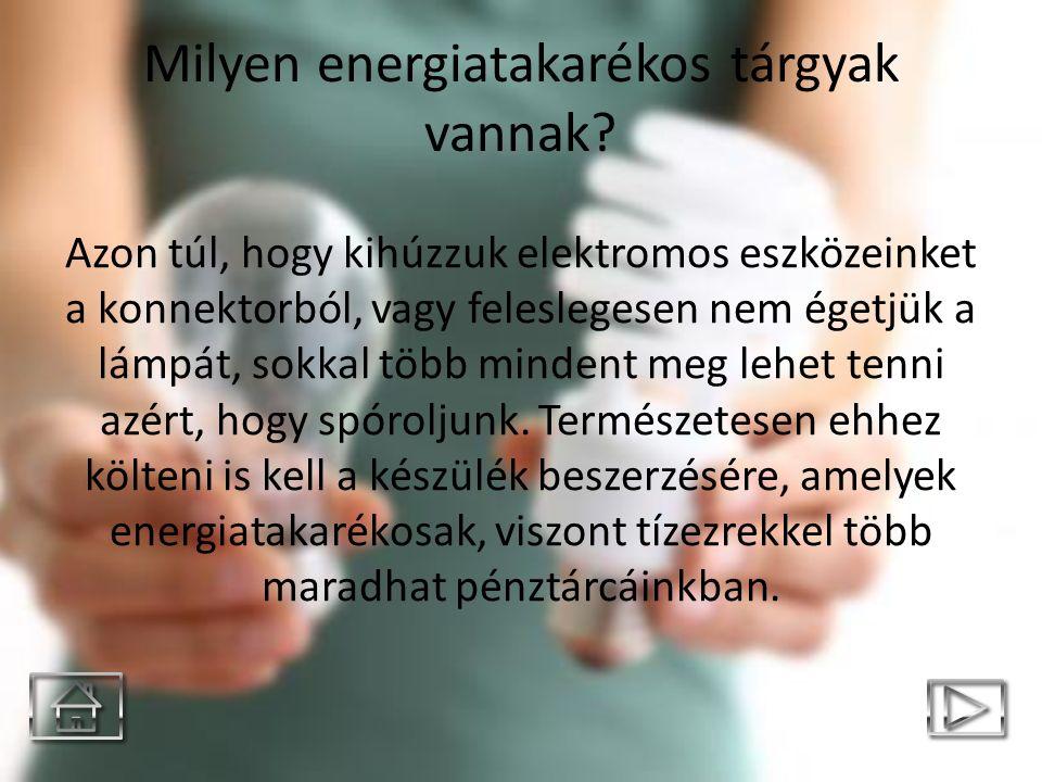 Milyen energiatakarékos tárgyak vannak? Azon túl, hogy kihúzzuk elektromos eszközeinket a konnektorból, vagy feleslegesen nem égetjük a lámpát, sokkal