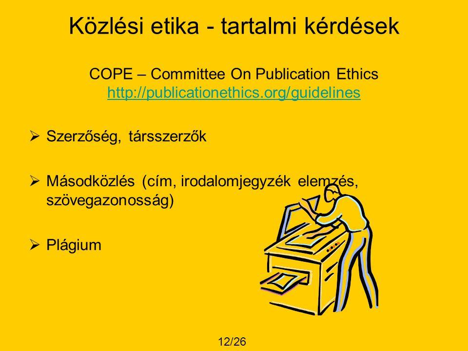 Közlési etika - tartalmi kérdések COPE – Committee On Publication Ethics http://publicationethics.org/guidelines http://publicationethics.org/guidelines  Szerzőség, társszerzők  Másodközlés (cím, irodalomjegyzék elemzés, szövegazonosság)  Plágium 12/26
