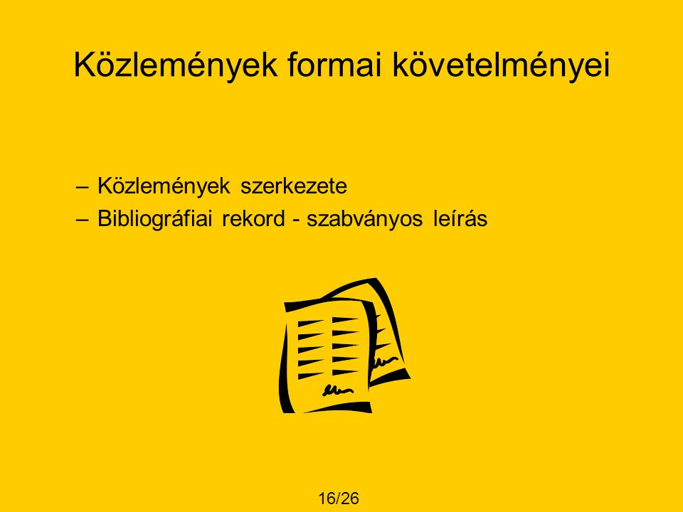 Közlemények formai követelményei –Közlemények szerkezete –Bibliográfiai rekord - szabványos leírás 16/26