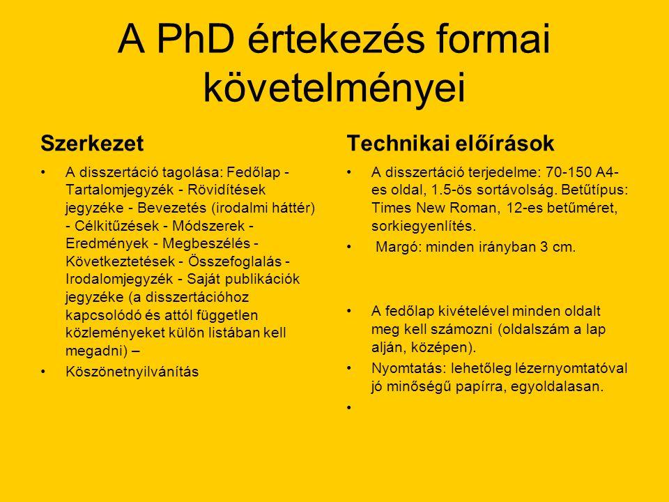 A PhD értekezés formai követelményei Szerkezet A disszertáció tagolása: Fedőlap - Tartalomjegyzék - Rövidítések jegyzéke - Bevezetés (irodalmi háttér) - Célkitűzések - Módszerek - Eredmények - Megbeszélés - Következtetések - Összefoglalás - Irodalomjegyzék - Saját publikációk jegyzéke (a disszertációhoz kapcsolódó és attól független közleményeket külön listában kell megadni) – Köszönetnyilvánítás Technikai előírások A disszertáció terjedelme: 70-150 A4- es oldal, 1.5-ös sortávolság.