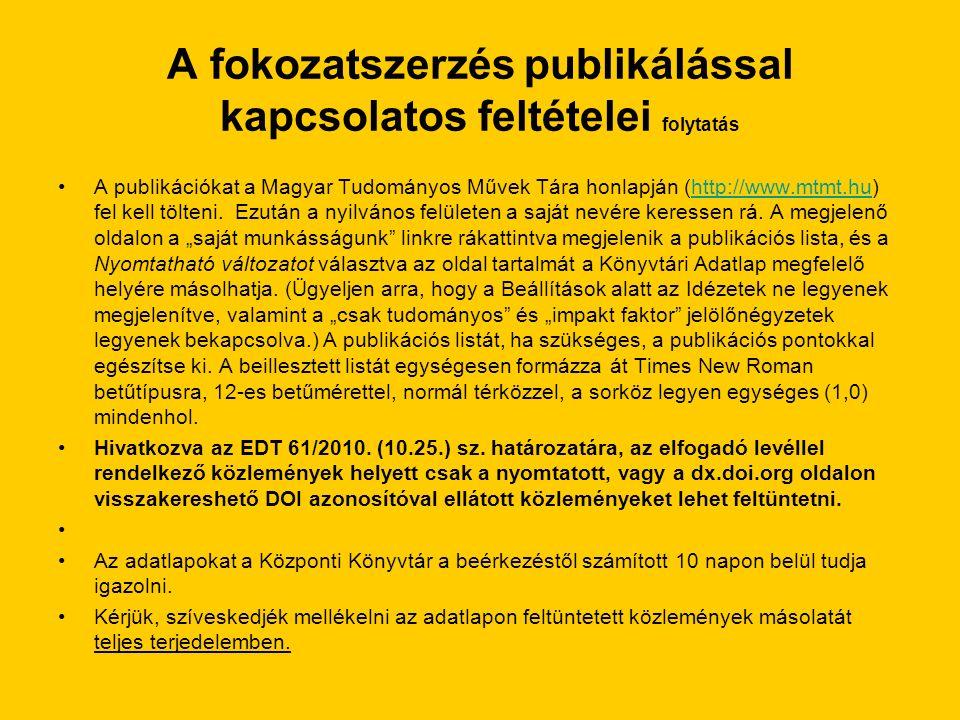 A fokozatszerzés publikálással kapcsolatos feltételei folytatás A publikációkat a Magyar Tudományos Művek Tára honlapján (http://www.mtmt.hu) fel kell tölteni.