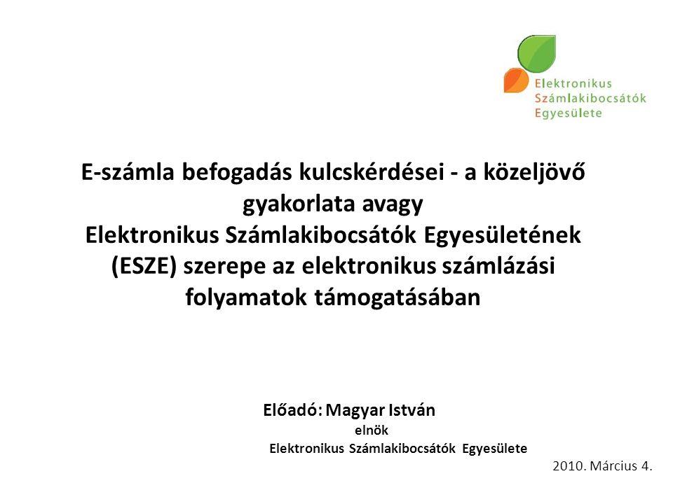 E-számla befogadás kulcskérdései - a közeljövő gyakorlata avagy Elektronikus Számlakibocsátók Egyesületének (ESZE) szerepe az elektronikus számlázási folyamatok támogatásában Előadó: Magyar István elnök Elektronikus Számlakibocsátók Egyesülete 2010.