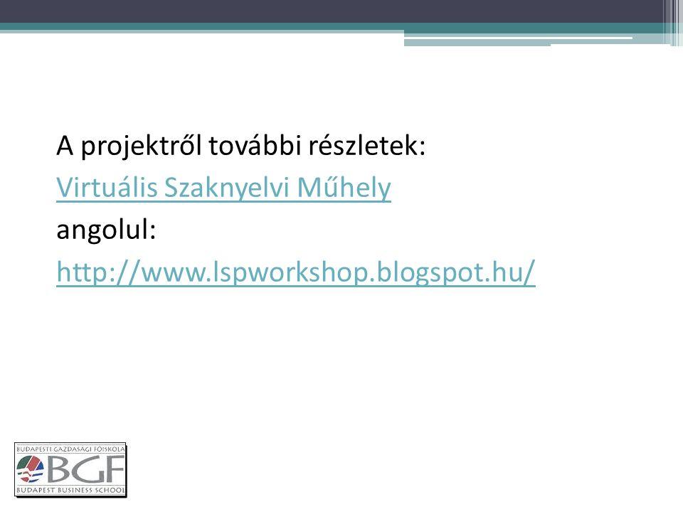 A projektről további részletek: Virtuális Szaknyelvi Műhely angolul: http://www.lspworkshop.blogspot.hu/