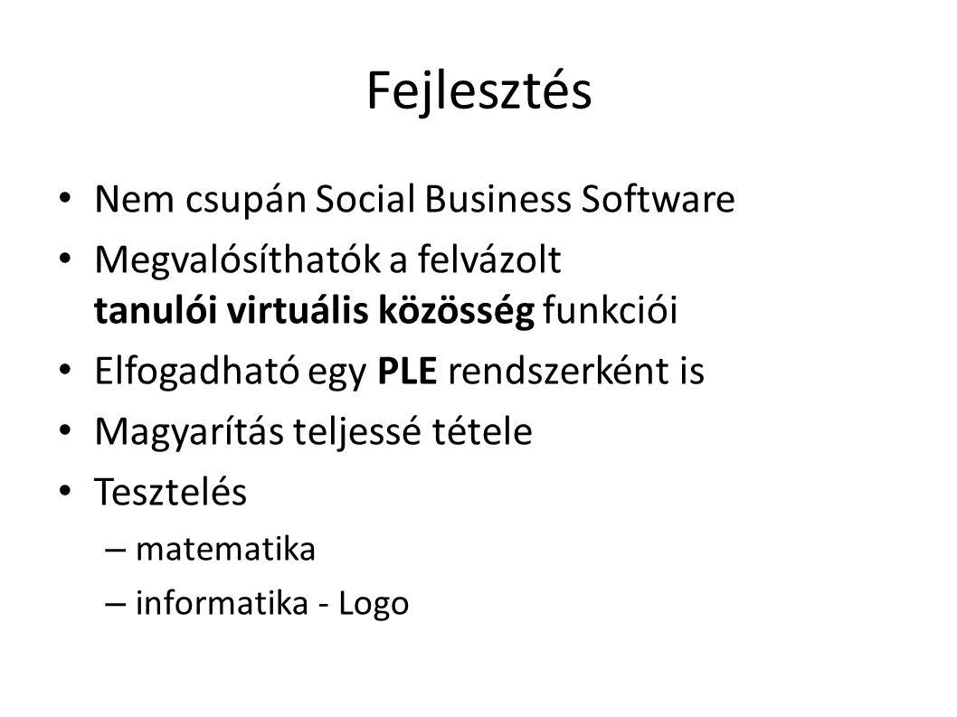 Fejlesztés Nem csupán Social Business Software Megvalósíthatók a felvázolt tanulói virtuális közösség funkciói Elfogadható egy PLE rendszerként is Mag