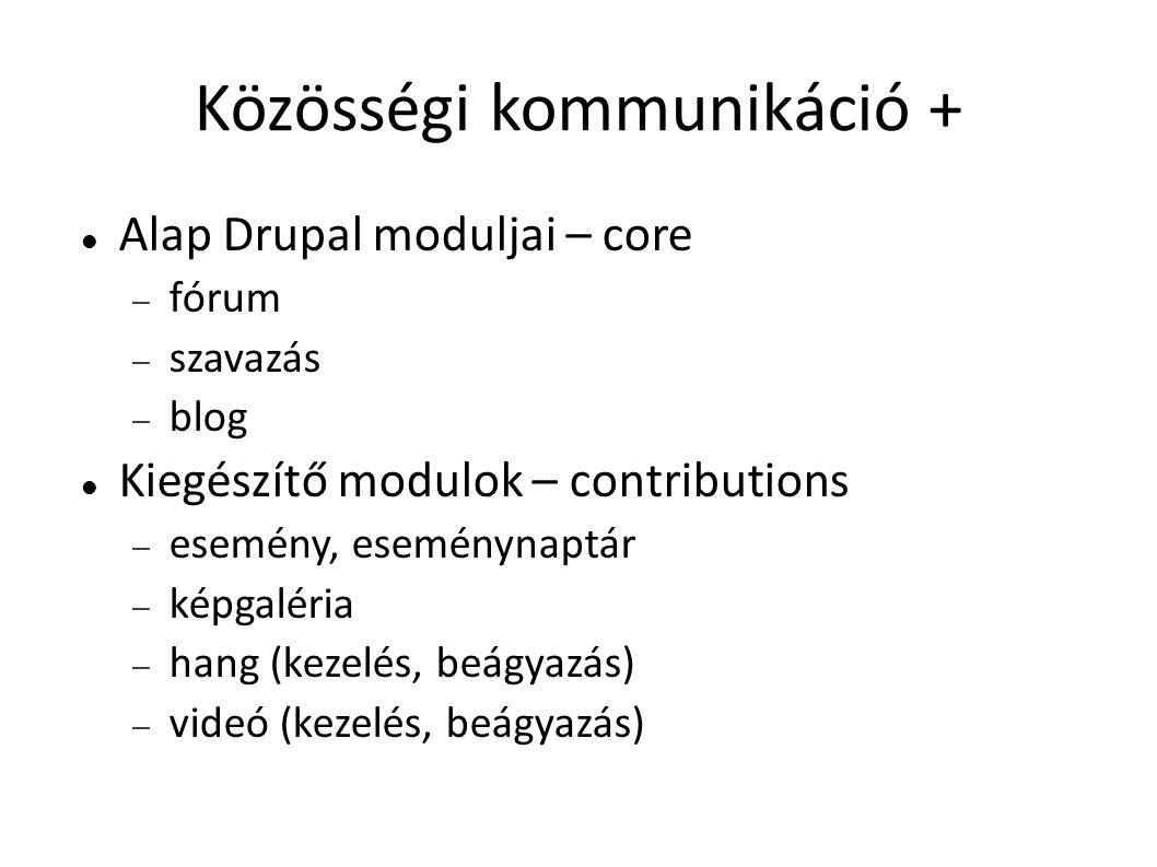 Drupal Commons + Közösség – csoportok – értesítések, e-mail – kapcsolatok Tartalom – címkézés – RSS – ajánlók Forrás: Hajas Tamás - http://www.slideshare.net/HajasTams/drupal-commons-bemutathttp://www.slideshare.net/HajasTams/drupal-commons-bemutat