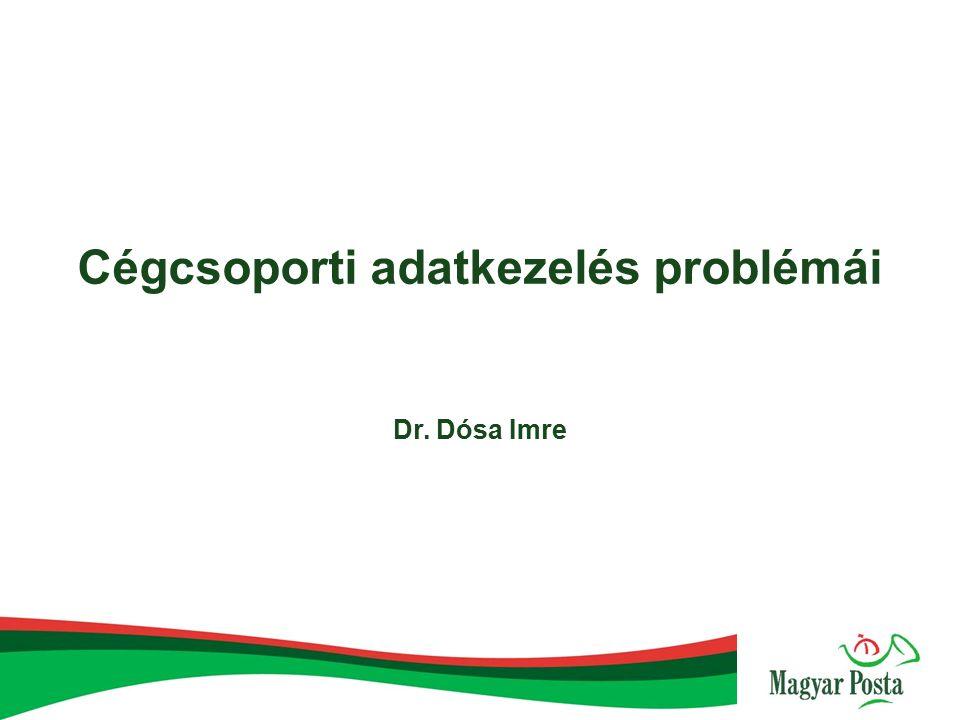 Cégcsoporti adatkezelés problémái Dr. Dósa Imre