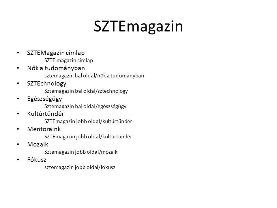 SZTEmagazin SZTEMagazin címlap SZTE magazin címlap Nők a tudományban sztemagazin bal oldal/nők a tudományban SZTEchnology Sztemagazin bal oldal/sztechnology Egészségügy Sztemagazin bal oldal/egészségügy Kultúrtündér SZTEmagazin jobb oldal/kultúrtündér Mentoraink SZTEmagazin jobb oldal/kultúrtündér Mozaik Sztemagazin jobb oldal/mozaik Fókusz sztemagazin jobb oldal/fókusz
