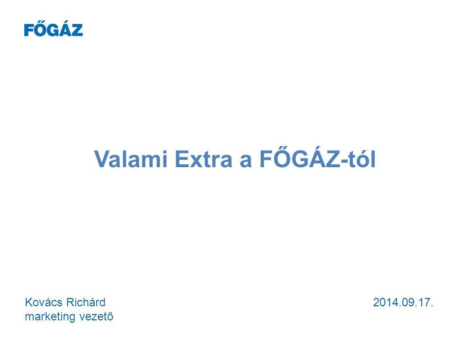 Valami Extra a FŐGÁZ-tól Kovács Richárd marketing vezető 2014.09.17.