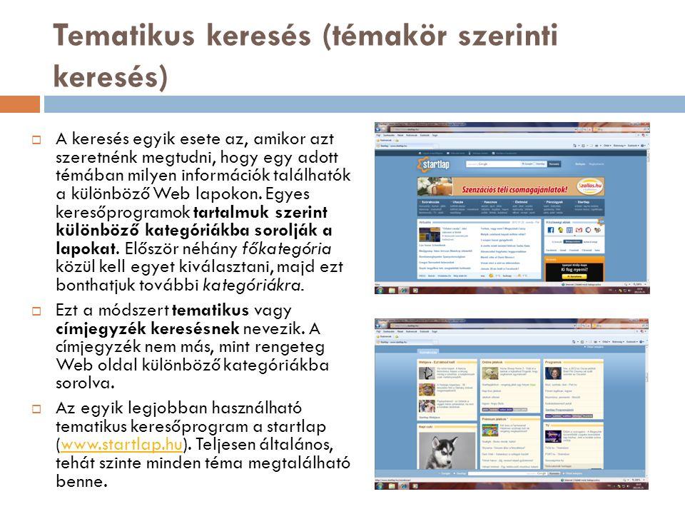 Tematikus keresés (témakör szerinti keresés)  A keresés egyik esete az, amikor azt szeretnénk megtudni, hogy egy adott témában milyen információk találhatók a különböző Web lapokon.