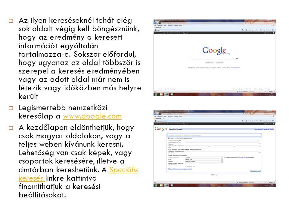  Az ilyen kereséseknél tehát elég sok oldalt végig kell böngésznünk, hogy az eredmény a keresett információt egyáltalán tartalmazza-e.