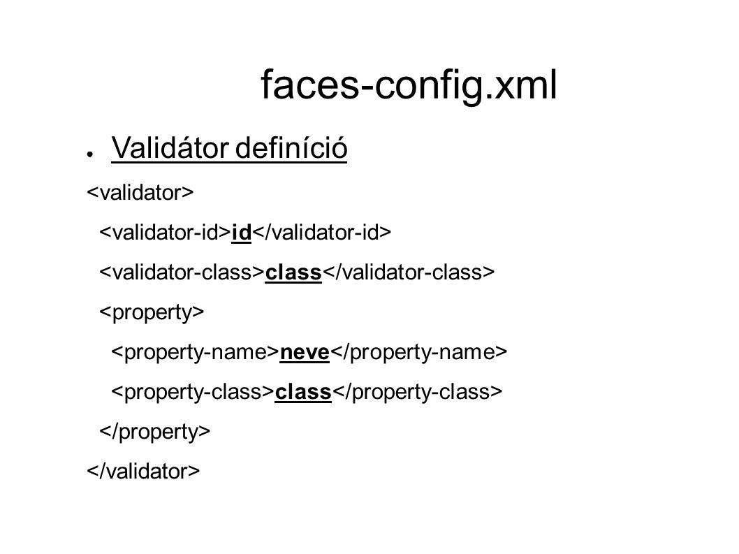 faces-config.xml ● Validátor definíció id class neve class
