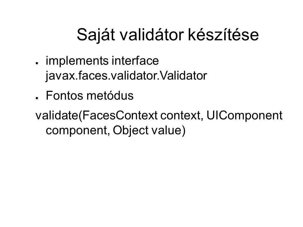 Saját validátor készítése ● implements interface javax.faces.validator.Validator ● Fontos metódus validate(FacesContext context, UIComponent component, Object value)