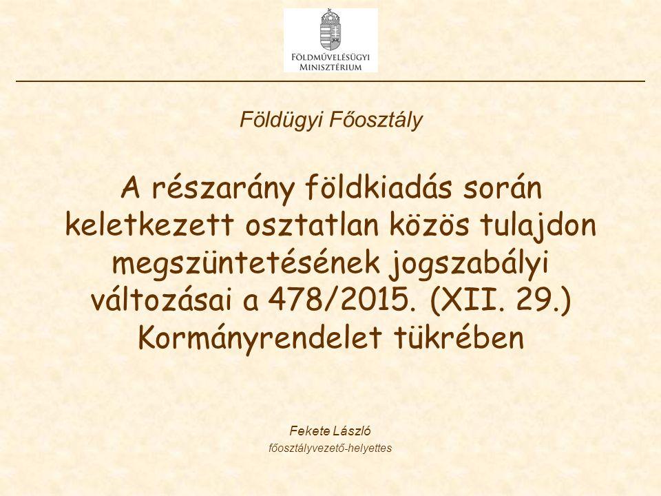 A részarány földkiadás során keletkezett osztatlan közös tulajdon megszüntetésének jogszabályi változásai a 478/2015. (XII. 29.) Kormányrendelet tükré
