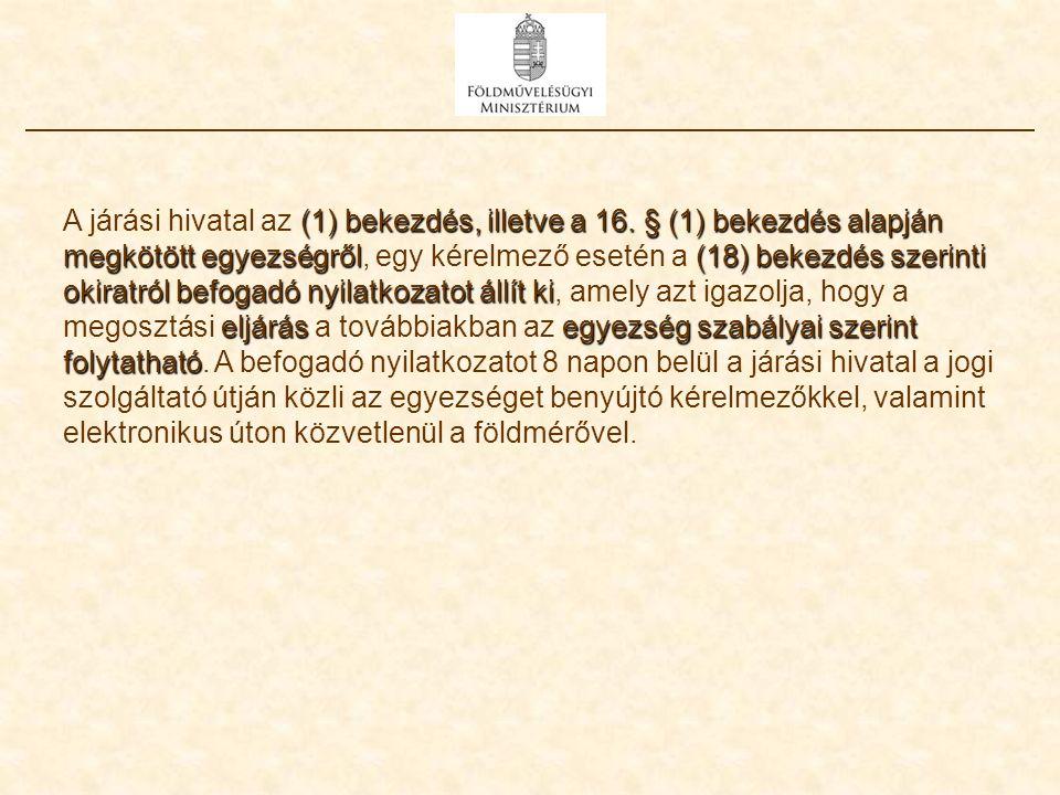 (1) bekezdés, illetve a 16. § (1) bekezdés alapján megkötött egyezségről(18) bekezdés szerinti okiratról befogadó nyilatkozatot állít ki eljárásegyezs