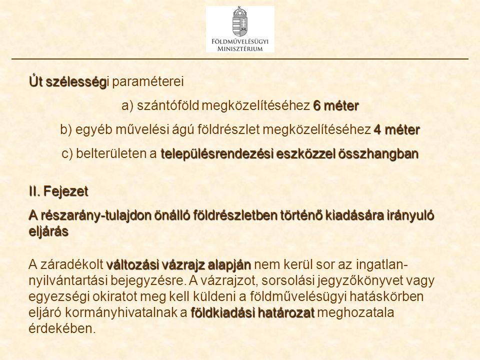 II. Fejezet A részarány-tulajdon önálló földrészletben történő kiadására irányuló eljárás változási vázrajz alapján földkiadási határozat A záradékolt