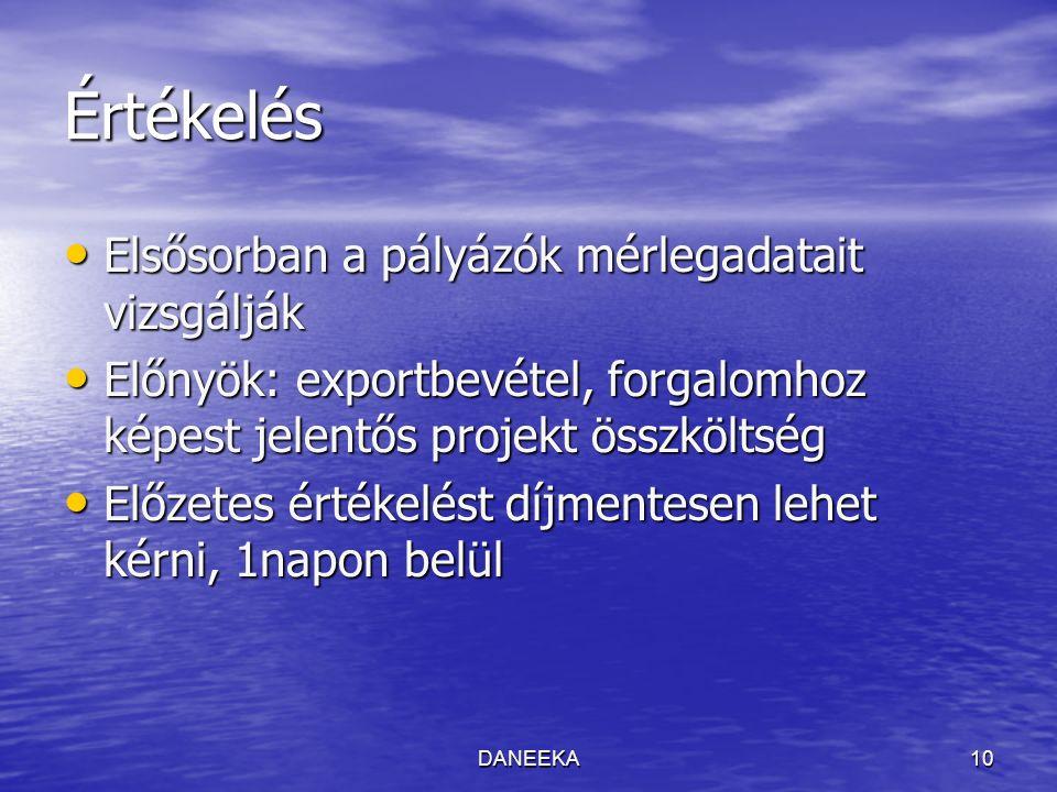 DANEEKA10 Értékelés Elsősorban a pályázók mérlegadatait vizsgálják Elsősorban a pályázók mérlegadatait vizsgálják Előnyök: exportbevétel, forgalomhoz