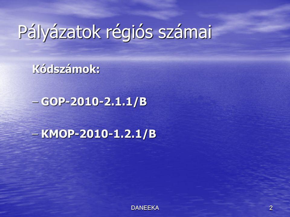 DANEEKA2 Pályázatok régiós számai Kódszámok: –GOP-2010-2.1.1/B –KMOP-2010-1.2.1/B