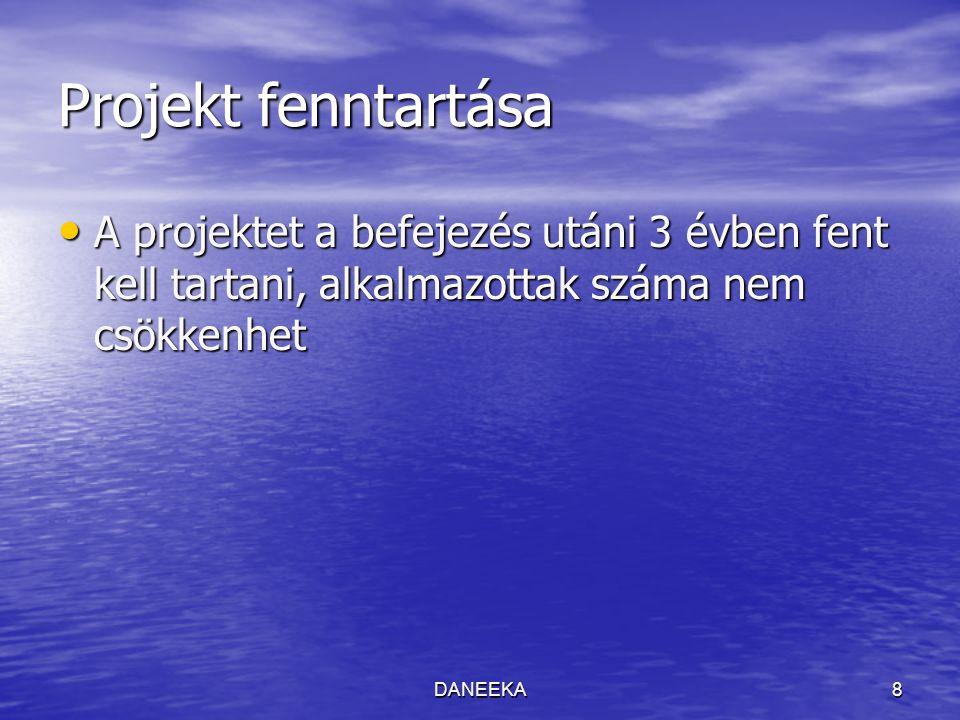 DANEEKA8 Projekt fenntartása A projektet a befejezés utáni 3 évben fent kell tartani, alkalmazottak száma nem csökkenhet A projektet a befejezés utáni 3 évben fent kell tartani, alkalmazottak száma nem csökkenhet