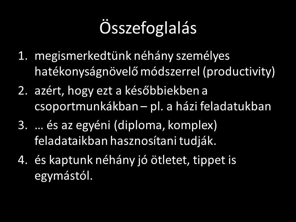 Összefoglalás 1.megismerkedtünk néhány személyes hatékonyságnövelő módszerrel (productivity) 2.azért, hogy ezt a későbbiekben a csoportmunkákban – pl.