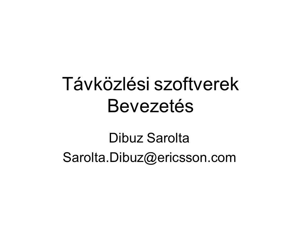 Távközlési szoftverek Bevezetés Dibuz Sarolta Sarolta.Dibuz@ericsson.com